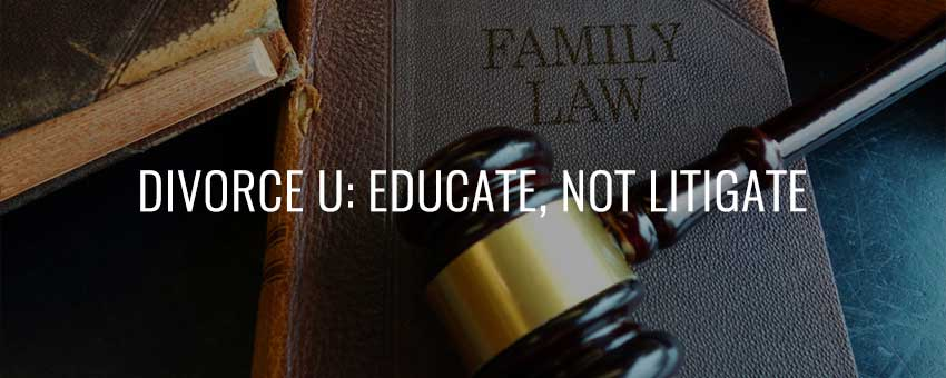 Divorce U: Educate, Not Litigate